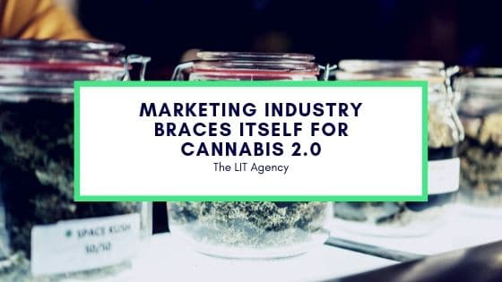 the lit agency Marketing Industry Braces Cannabis 2.0